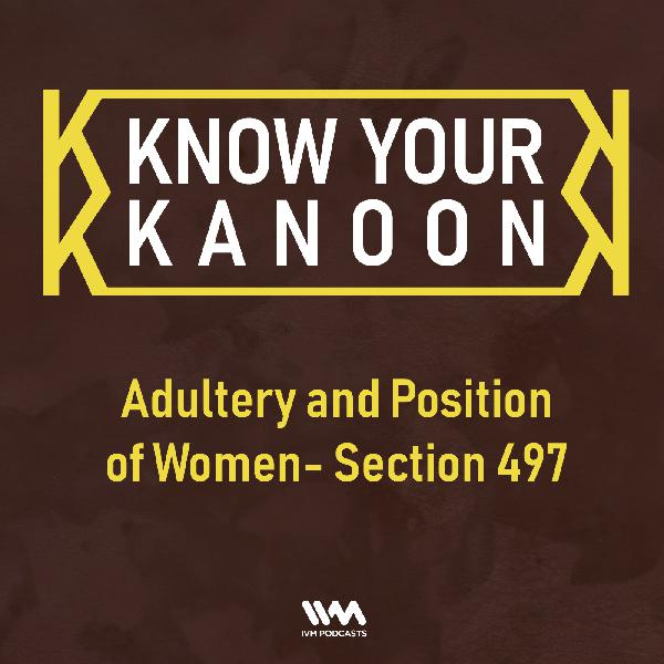 Ep. 07: Adultery and Position of Women- Section 497
