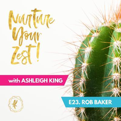 #NurtureYourZest Episode 23 with special guest Rob Baker
