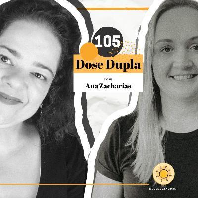 Dose #105 - Dose Dupla com Ana Zacharias
