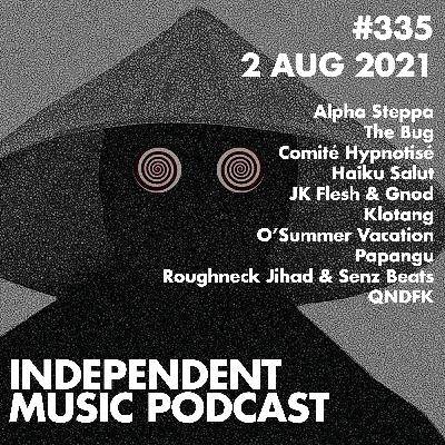 #335 – The Bug, JK Flesh & Gnod, Comité Hypnotisé, Roughneck Jihad & Senz Beats, Haiku Salut, Alpha Steppa - 2 August 2021