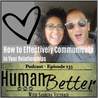 How to Effectively Communicate in Your Relationships