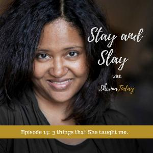 Episode 15 - 3 Things that She taught me.