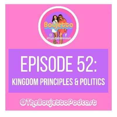 Episode 52: Kingdom Principles and Politics