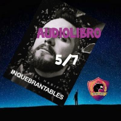 INQUEBRANTABLES - Audiolibro 5/7