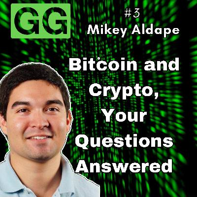 #3 - Michael Aldape: Bitcoin and Cryptocurrency, Your Questions Answered