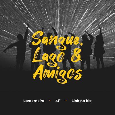 Lanterneiro 41 - Sangue, Lago & Amigos