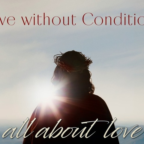 3-8-2020 Love Without Conditions