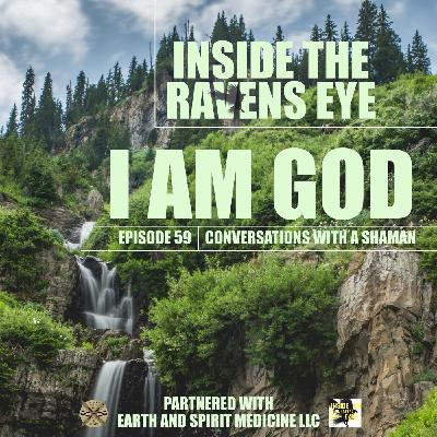 I AM GOD - Episode 59 - Conversations with a Shaman