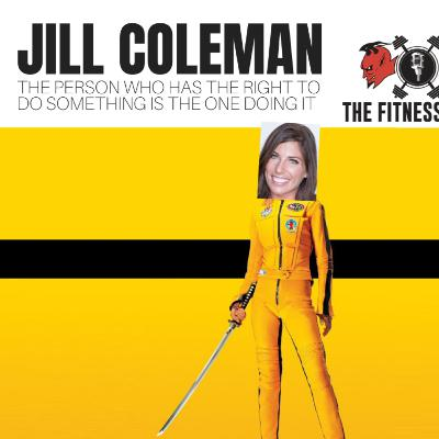 Jill Coleman EP 114: The Person Who Has The Right To Do Something Is The One Doing It
