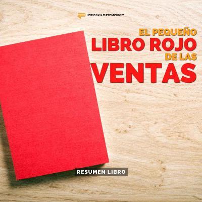 El Pequeño Libro Rojo de las Ventas - Un Resumen de Libros para Emprendedores