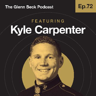 Ep 72 | A Medal of Honor for a Grenade I Can't Remember | Kyle Carpenter | The Glenn Beck Podcast