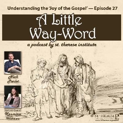 Understanding the 'Joy of the Gospel' — A LITTLE WAY-WORD Podcast — Episode 27