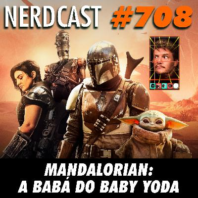 NerdCast 708 - Mandalorian: A babá do baby Yoda