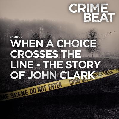 When a choice crosses the line - The story of John Clark |7