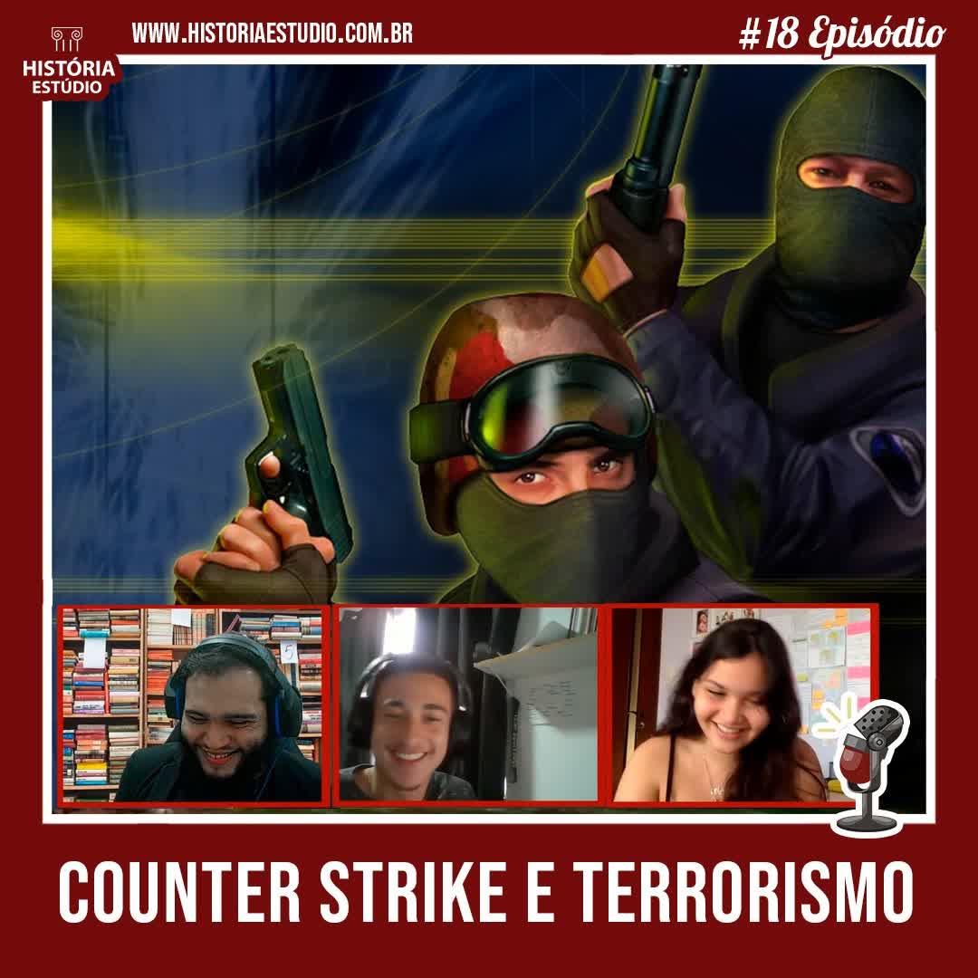 #18 - Terrorismo e Counter Strike GO