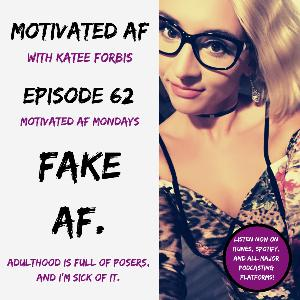 Ep. 62 - MAF Mondays: Fake AF.