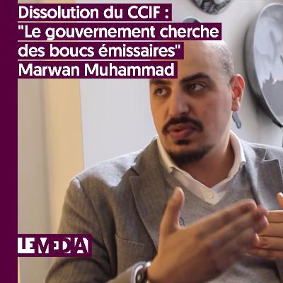 """L'entretien d'actu   Dissolution du CCIF : """"Le gouvernement cherche des boucs émissaires""""   Marwan Muhammad"""