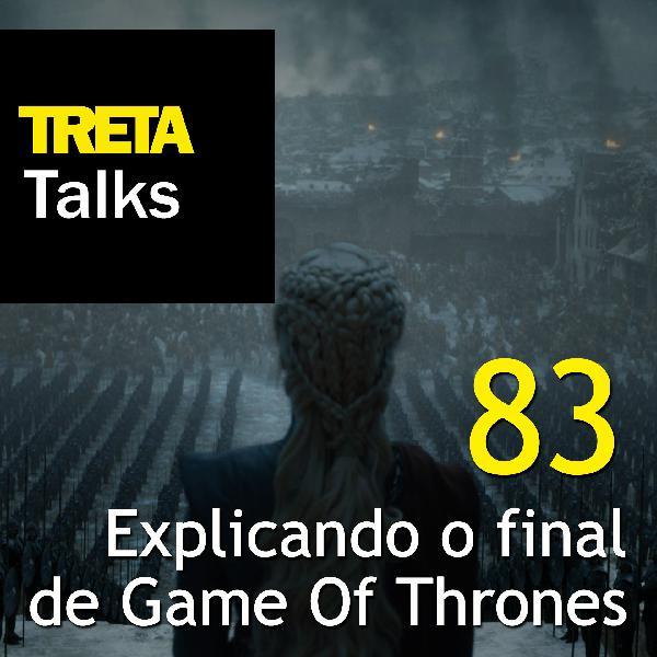 TRETA Talks #83 – Explicando o final de Game Of Thrones