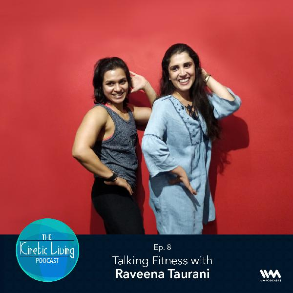 Ep. 08: Talking Fitness with Raveena Taurani