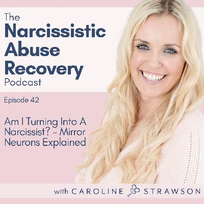 042 Am I Turning Into A Narcissist? - Mirror Neurons Explained