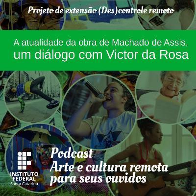 #12 | Arte e Cultura remota para seus ouvidos: A atualidade da obra de Machado de Assis, um diálogo com Victor da Rosa