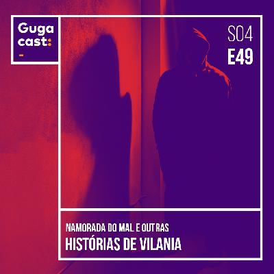 Namorada do Mal e outras HISTÓRIAS DE VILANIA - Gugacast - S04E49