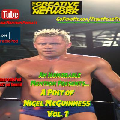 Episode 152: A Pint of Nigel McGuinness Vol. 1 (Presented by GoFundMe.com/FightPelleFight)