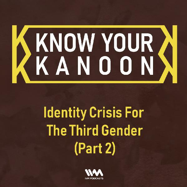 Ep. 11: Identity Crisis For The Third Gender (Part 2)