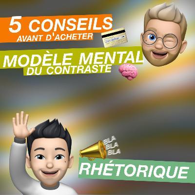 5 conseils avant d'acheter, la rhétorique et le modèle mental du contraste