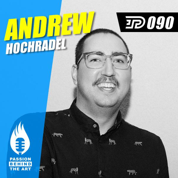 Andrew Hochradel - Creating A Brand Experience. | Passion Behind the Art 090