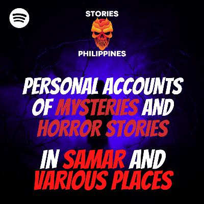 PERSONAL ACCOUNTS OF MYSTERIES AND HORROR TORIES IN SAMAR AND VARIOUS PLACES