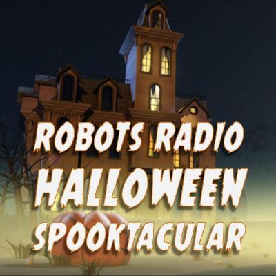 Robots Radio Halloween Spooktacular Episode 2