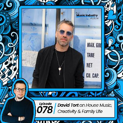 078: David Tort on House Music, Creativity & Family Life