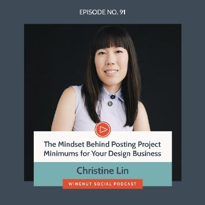The Mindset Behind Posting Project Minimums for Your Design Business with Christine Lin