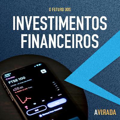 T1:E7 - O Futuro dos Investimentos Financeiros