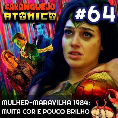 #64 | Mulher-Maravilha 1984: Muita cor e pouco brilho