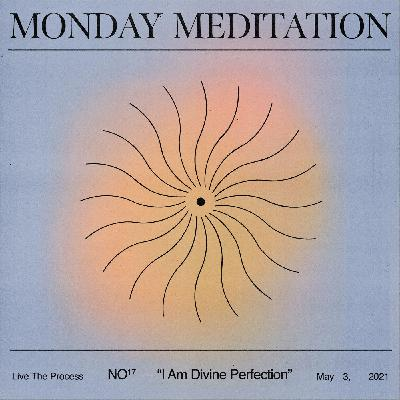 "Monday Meditation: ""I Am Divine Perfection."""