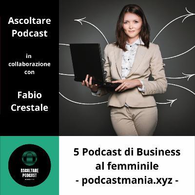 5 Podcast di Business al femminile - podcastmania.xyz