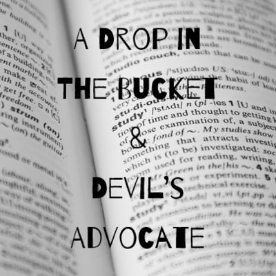 Episode 22: A Drop in the Bucket & Devil's Advocate