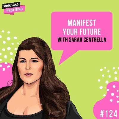 #124: Manifest Your Future with Sarah Centrella