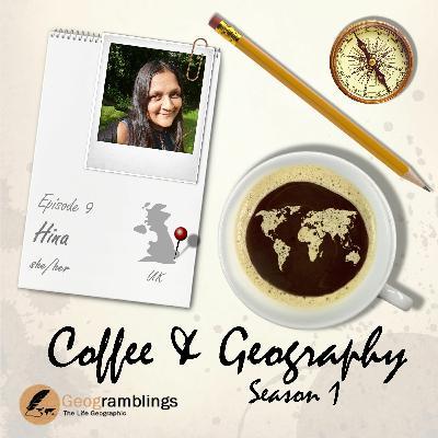 Coffee & Geography S01E09 Hina Robinson (UK)