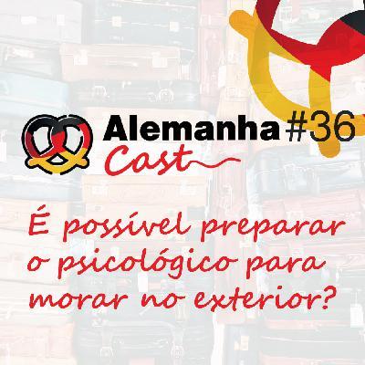 #36 É possível preparar o psicológico para morar no exterior?