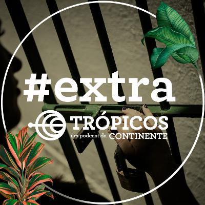 Trópicos #Extra - Depoimentos sobre o cárcere