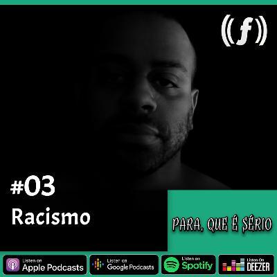 [PARA QUE É SÉRIO] #03 - Racismo