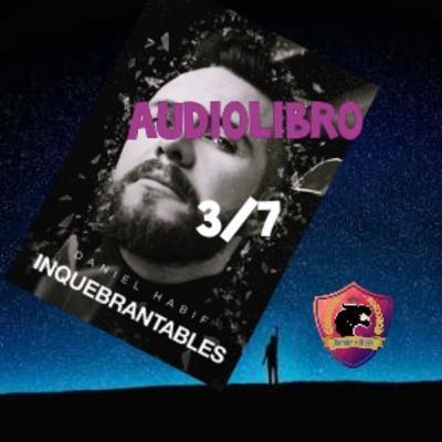 INQUEBRANTABLES - Audiolibro 3/7