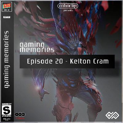 Gaming Memories - 20 - Kelton Cram