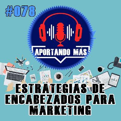 Estrategias De Encabezados Para Marketing | #078 - Aportandomas.com