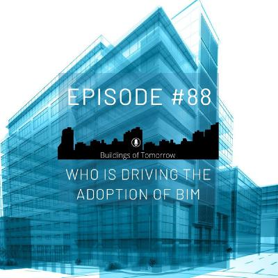 #88 Who is driving the adoption of BIM