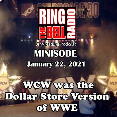 Minisode: WCW Was The Dollar Store Version Of WWE - 1/22/21
