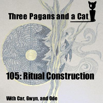 Episode 105: Ritual Construction